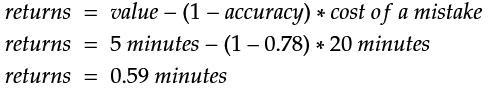 returns = 5 minutes - (1 - 0.78) * 20 minutes = 0.59 minutes